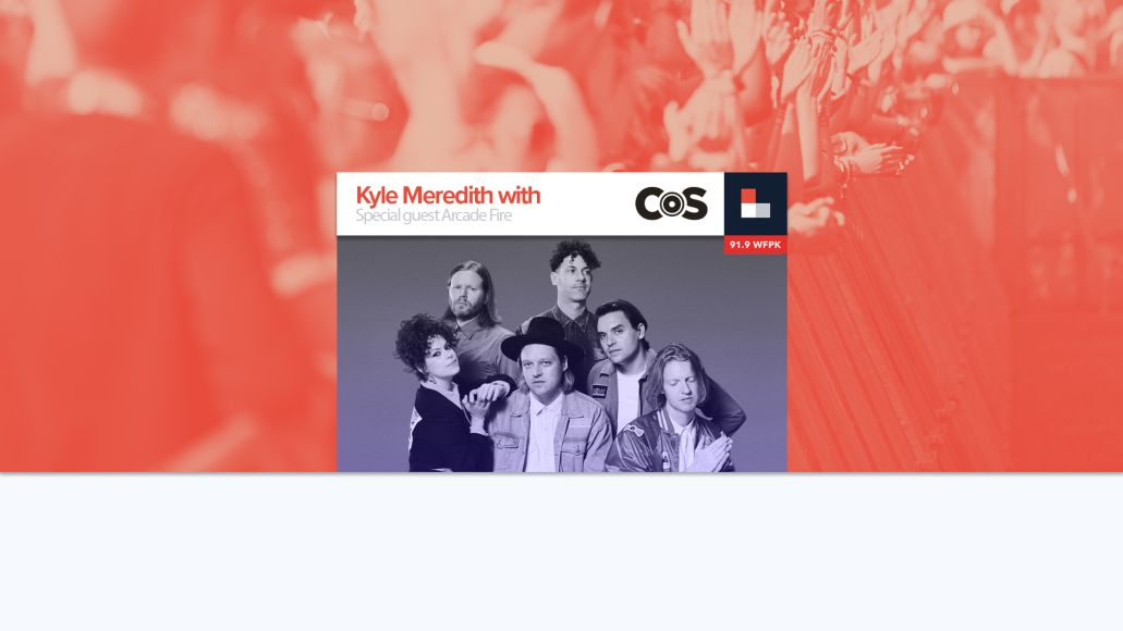 Kyle Meredith With... Arcade Fire