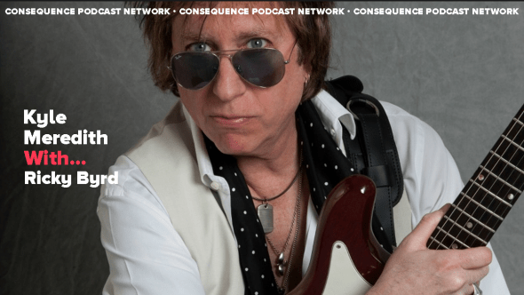 Kyle Meredith With... Ricky Byrd