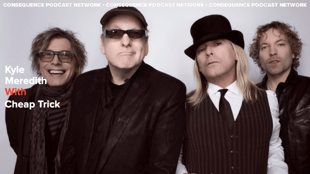 Kyle Meredith With... Cheap Trick