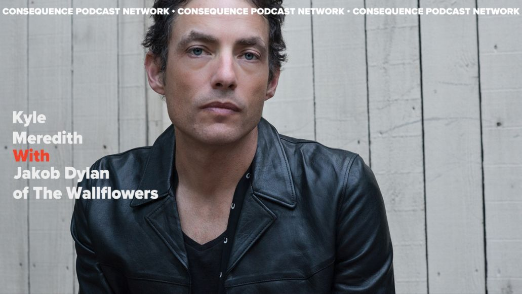 kyle meredith with jakob dylan of the wallflowers podcast stream