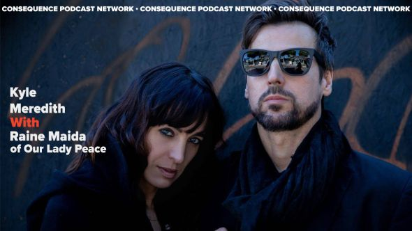 raine maida our lady peace kyle meredith with consequence podcast network